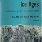 Those Astounding Ice Ages by Dolph Earl Hooker